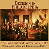 Collier, James Lincoln: Decision in Philadelphia: The Constitutional Convention of 1787