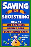 O'Neill, Barbara: Saving on a Shoestring: How to Cut Expenses Reduce Debt Stash More Cash