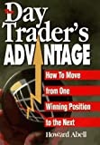 Abell, Howard: The Day Trader&#39;s Advantage: How to Move from One Winning Position to the Next