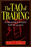 Koppel, Robert: The Tao of Trading: Discovering a Simpler Path to Success