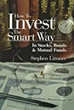 Littauer, Stephen L.: How to Invest the Smart Way: In Stocks, Bonds & Mutual Funds