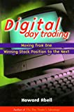 Abell, Howard: Digital Day Trading: Moving from One Winning Stock Position to the Next