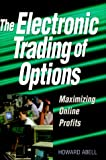 Abell, Howard: The Electronic Trading of Options: Maximizing Online Profits