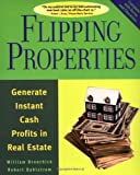 William Bronchick: Flipping Properties: Generate Instant Cash Profits in Real Estate