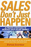 Schiffman, Stephan: Sales Don't Just Happen: 26 Proven Strategies to Increase Sales in Any Market