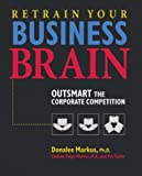 Taylor, Pat: Retrain Your Business Brain: Outsmart the Corporate Competition