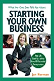 Jan Norman: What No One Ever Tells You about Starting Your Own Business: Real-Life Start-Up Advice from 101 Successful Entrepreneurs