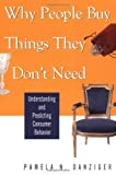 Danziger, Pamela N.: Why People Buy Things They Don&#39;t Need: Understanding and Predicting Consumer Behavior