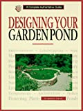 Axelrod, Herbert R.: Designing Your Garden Pond: A Complete Authoritative Guide