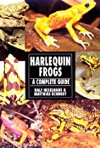 Harlequin Frogs : A Complete Guide by Ralf…