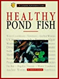 Axelrod, Herbert R.: Healthy Pond Fish: A Complete Authoritative Guide