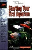 Axelrod, Herbert R.: Guide to Starting Your First Aquarium