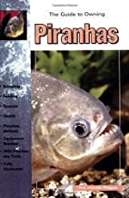 The Guide to Owning Piranhas by Manolito…