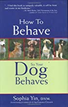 How to Behave So Your Dog Behaves by Sophia…