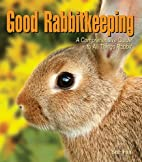 Good Rabbitkeeping: A Comprehensive Guide to…