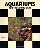 Axelrod, Herbert R.: Aquariums: For Those Who Care