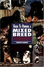 Guide to Owning Mixed Breeds (Re Dog) by…