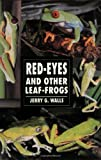 Walls, Jerry G.: Red-Eyes and Other Leaf Frogs