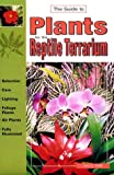 Walls, Jerry G.: The Guide to Plants for the Reptile Terrarium