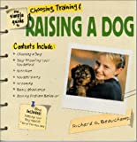 Beauchamp, Richard: The Simple Guide to Choosing, Training & Raising a Dog