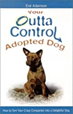Your Outta Control Adopted Dog by Eve…