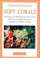Soft Corals: Selecting and Maintaining Soft…
