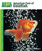 Aquarium Care of Goldfish by David E.…