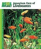 Aquarium Care of Livebearers by Ted Dengler…