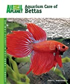 Aquarium Care of Bettas by David E.…