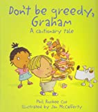 Don't Be Greedy, Graham by Phil Roxbee-Cox