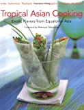 Hutton, Wendy: Tropical Asian Cooking: Exotic Flavors from Equatorial Asia