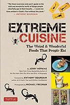 Extreme Cuisine: The Weird & Wonderful Foods…