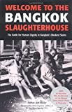 Maier, Joe: Welcome to the Bangkok Slaughterhouse: The Battle for Human Dignity in Bangkok's Bleakest Slums