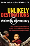 Wheeler, Tony: Unlikely Destinations: The Lonely Planet Story
