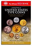 Bowers, Q. David: A Guide Book Of United States Type Coins: A Complete History And Price Guide For The Collector And Investor (The Official Red Book)