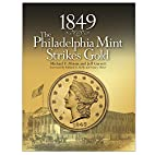 1849:The Philadelphia Mint Strikes Gold by…