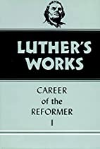 Luther's Works, Volume 31: Career of the…
