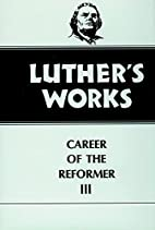 Luther's Works, Volume 33: Career of the…