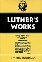 Luther's Works, Volume 53: Liturgy and Hymns…