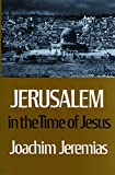 Jeremias, Joachim: Jerusalem in the Time of Jesus: An Investigation into Economic & Social Conditions During the New Testament Period