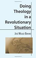 Doing Theology in a Revolutionary Situation…