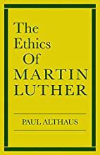 Ethics of Martin Luther by Paul Althaus