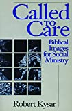 Kysar, Robert: Called to Care: Biblical Images for Social Ministry