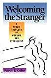 Keifert, Patrick R.: Welcoming the Stranger: A Public Theology of Worship and Evangelism