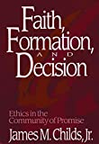 Childs, James M.: Faith, Formation, and Decision: Ethics in the Community of Promise