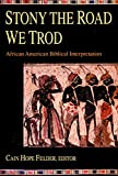 Felder, Cain Hope: Stony the Road We Trod: African American Biblical Interpretation