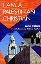 I Am a Palestinian Christian by Mitri Raheb
