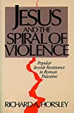 Horsley, Richard A.: Jesus and the Spiral of Violence: Popular Jewish Resistance in Roman Palestine