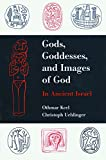 Keel, Othmar: Gods, Goddesses, and Images of God in Ancient Israel