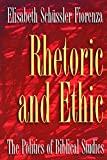 Schussler Fiorenza, Elisabeth: Rhetoric and Ethic: The Politics of Biblical Studies